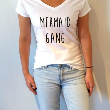 Mermaid Gang V-neck T-shirt For Women fashion funny top cute sassy gift to her teen clothes tee saying funny quote for girls tees