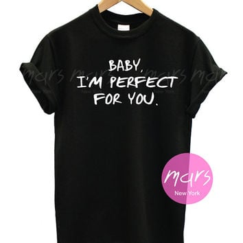 One Direction Baby I am Perfect for You tshirt