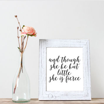 Though She Be But Little She Is Fierce,Typography art,Inspirational quote,Motivational poster,Instant downloadmWord art,Home decor