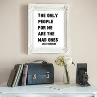 The Only People For Me Are The Mad Ones - On The Road by Jack Kerouac Wall Art Print, Digital Wall Decor, Digital Art Print, Dorm Art