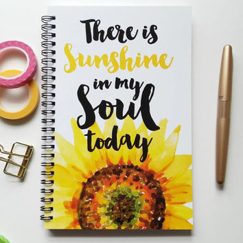 Writing journal, spiral notebook, bullet journal, sunflower, sketchbook, blank lined or grid paper - There is sunshine in my soul today
