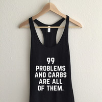 I Got 99 Problems And Carbs Are All Of Them Womens Sheer Jersey Racerback Tank Top