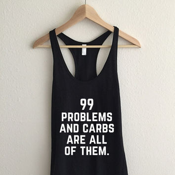 I Got 99 Problems And Carbs Are All Of Them Womens  Racerback Tank Top