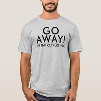 Go Away I'm Introverting Humor T-Shirt