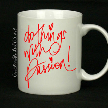 do things with passion - coffee mug - cute coffee cup - girly coffee mug - inspiring coffee mug - unique coffee mug - funny mug