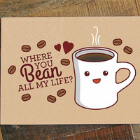 """Coffee Love Card """"Where You Bean All My Life?"""" - funny love card, kawaii card, foodie cards, valentines day card, anniversary card, pun card"""