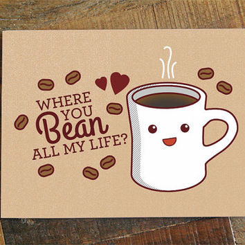 Valentine Pun Where You Bean All My Life
