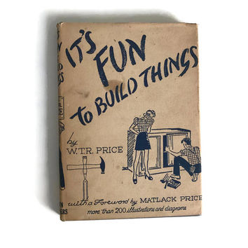 Vintage Book 1937  It's Fun to Build Things How To Book Home Build it Yourself Furniture Building Instructions Hardcover and Dust Cover
