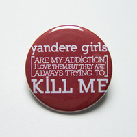 Anime inspired yandere girls kill me pin back button