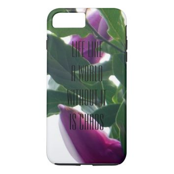 Life Line a World Without It Is Chaos Magnolias iPhone 7 Plus Case