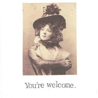 You're Welcome Funny Thank You Card | Weird Vintage Humor Victorian Women Sarcastic Steampunk Friendship