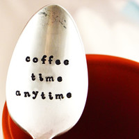 coffee time is anytime, hand stamped silver plated spoon- coffee gift-coffee lover spoon-stamped spoon