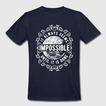 It Always Seems Impossible Until It Is Done T-Shirt | Spreadshirt