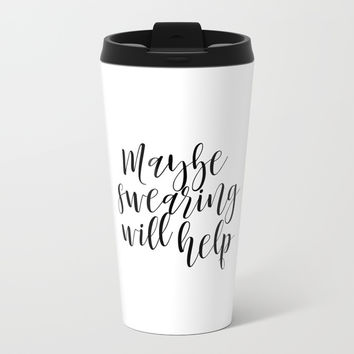 Maybe swearing will help Print, Typography quote, wall printables, art prints Metal Travel Mug by NikolaJovanovic