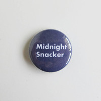 Midnight Snacker 1 inch Pinback Button