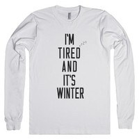 I'm tired and it's winter-Unisex White T-Shirt