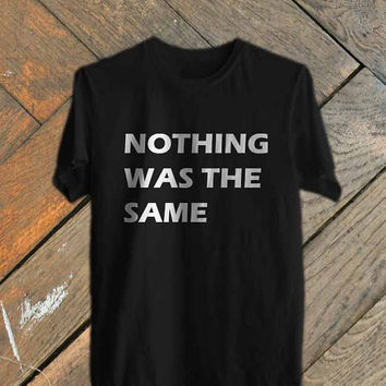 Nothing Was The Same-Size S,ML,XL,2XL,3XL tshirt