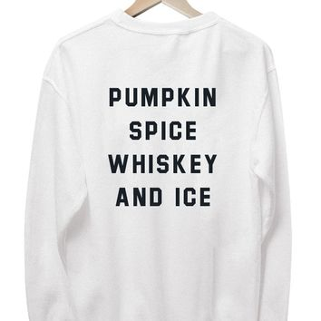 PUMPKIN SPICE WHISKEY AND ICE  - CREWNECK SWEATER