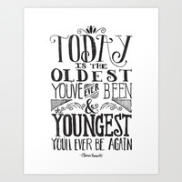 TODAY IS THE OLDEST YOU'VE EVER BEEN... Art Print by Matthew Taylor Wilson