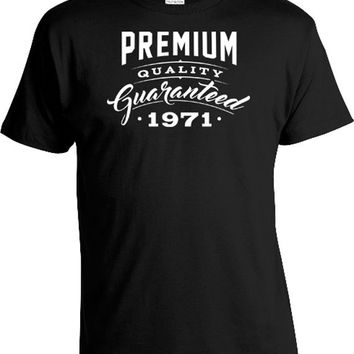 Funny Birthday T Shirt 45th Birthday Gifts For Men Gifts For Women Premium Quality Guaranteed 1971 Birthday Mens Ladies Tee DAT-300