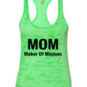 MOM Maker Of Minions burnout tank|minion tank.minion.mom.womens tank top.womens tank.minion shirts.minions.burnout tank.banana language
