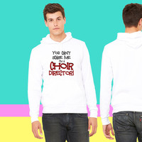 You Can't Scare Me, Choir Director sweatshirt hoodie