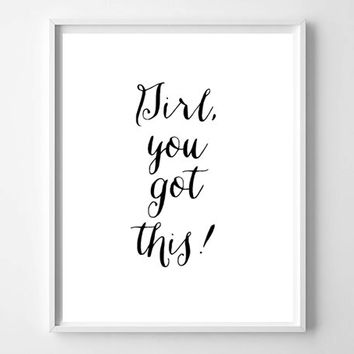 INSTANT DOWNLOAD Printable Girl, You Got This!  Black and White Typography Home Decor Print