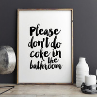 KITCHEN WALL ART, Please Don't Do Coke In The Bathroom, Funny Print,Gift For Her,Quote Prints,Gift For Women,Kitchen Sign,Typography Art