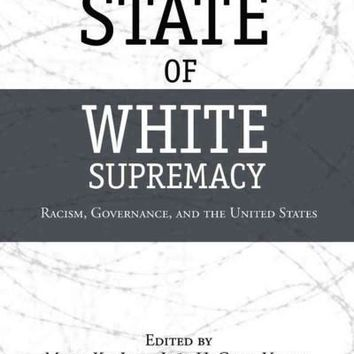 State of White Supremacy: Racism, Governance, and the United States: State of White Supremacy