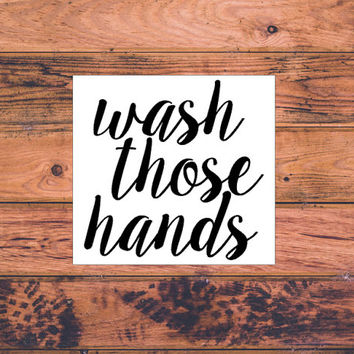 Wash Those Hands | Kids Soap Decal | Bathroom Decal | Soap Dispenser Decal | Sanitation Decal | Sanitary Decal | Bathroom Washroom | 310