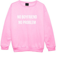 no boyfriend no problem SWEATER JUMPER womens ladies fun tumblr hipster swag fashion grunge kale punk retro vtg top beyonce unicorn goth