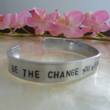 Be the Change You Wish to See in the World Hand Stamped Bracelet
