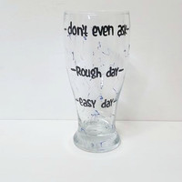 Easy Day Rough Day Fuck It Don't Even Ask hand painted beer pub glass