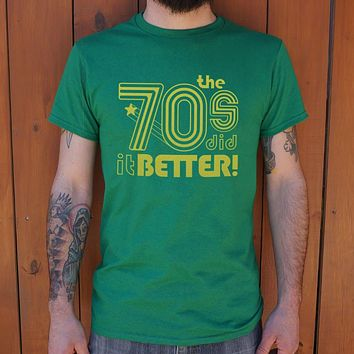 The 70s Did It Better T-Shirt (Mens)