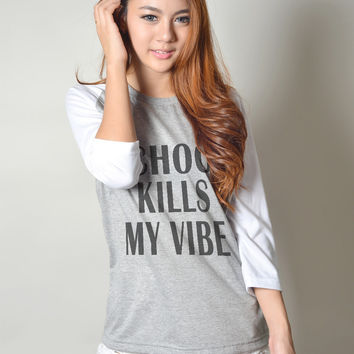 School Kills My Vibe Funny Quote Tshirt Hipster Tumblr Teen Teenager Fashion Shirt Tops Raglan Sleeve Baseball Tee Shirts Women Tshirts