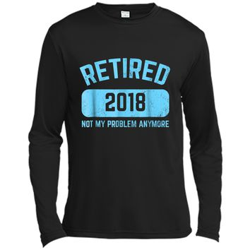 Funny Retirement Party Gift  Not My Problem Anymore Long Sleeve Moisture Absorbing Shirt