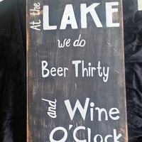 At the Lake sign, Beer thirty, wine o'clock, friends family