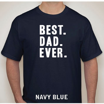 BEST DAD EVER ...  Best Dad shirt. Mens T-shirt. shirt. tshirt. Fathers Day Gift. Birthday Gift. new dad shirt