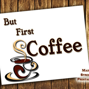But First Coffee, Kitchen Art, Coffee Art, Printable, Print Wall Art Decor Poster,  INSTANT DOWNLOAD