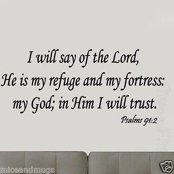 I Will Say of the Lord He is My Refuge & My Fortress Psalms 91:2 Wall Art Decal