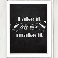 Fake it till you make it printable art, DIGITAL FILE, typography print, wall art, home decor,inspirational quote,typographic print