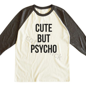 Cute But Psycho Shirt Cute Shirt Funny Slogan Shirt Tumblr Hipster Shirt Unisex Tee Men Tee Women Tee Raglan Tee Shirt Baseball Tee Shirt