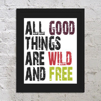 All Good Things Are Wild And Free Motivational Inspirational Art Print Poster 8x10 Saying Quote Picture Typography Office Buy 2 Get 1 Free