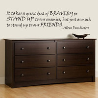 Vinyl Wall Decal - It takes a great deal of BRAVERY to STAND UP, Dumbledore Harry Potter
