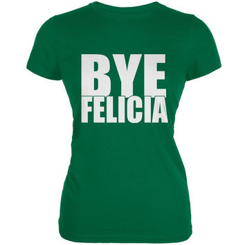 Bye Felicia Kelly Green Juniors Soft T-Shirt
