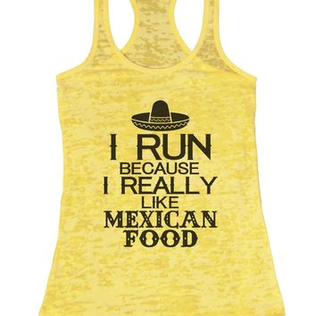 I RUN BECAUSE I REALLY LIKE MEXICAN FOOD Burnout Tank Top By Womens Tank Tops
