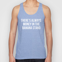 There's Always Money in the Banana Stand - Arrested Dev Inspired Unisex Tank Top by Rachel Additon