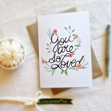 You are so loved card. Hand drawn typography and flowers. Wedding Note card. LC190