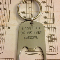 I Don't Get Drunk I Get Awesome - Hand Stamped Bottle Opener Keychain, Stocking Stuffer Gift