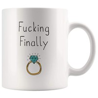 Don't miss out on this - Fucking Finally Mug | Funny Newly Engaged Wedding Engagement Gift